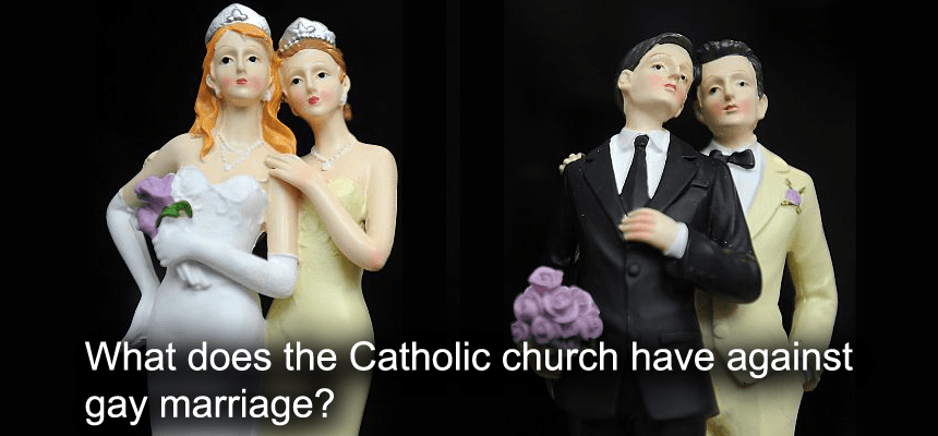 Why is the Catholic church against gay marriage?