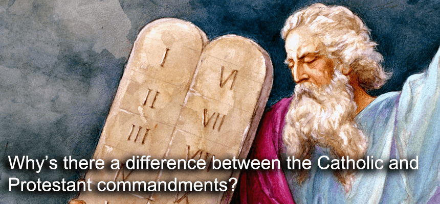 Why is there a difference between the Catholic and Protestant ten commandments?