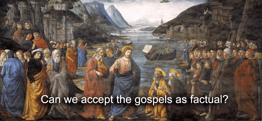 Can we accept the gospels as factual?